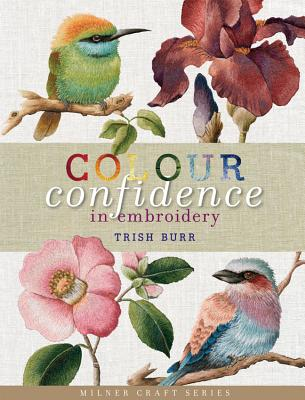 Colour Confidence in Embroidery By Burr, Trish